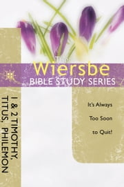 The Wiersbe Bible Study Series: 1 & 2 Timothy, Titus, Philemon - It's Always Too Soon to Quit ebook by Warren W. Wiersbe