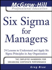 Six Sigma for Managers - 24 Lessons to Understand and Apply Six Sigma Principles in Any Organization ebook by Brue