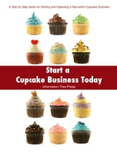 Start a Cupcake Business Today ebook by Paula Spencer,Press, Information Tree