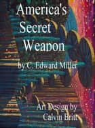 America's Secret Weapon ebook by Rev. C Edward Miller