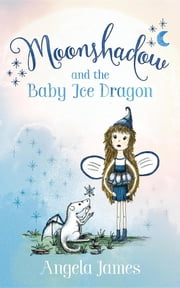 Moonshadow and the Baby Ice Dragon ebook by Angela James