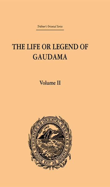 The Life or Legend of Gaudama the Buddha of the Burmese: Volume II ebook by P. Bigandet
