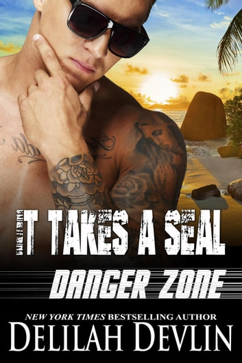 It Takes a SEAL - Danger Zone, #3 ebook by Delilah Devlin