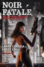 Noir Fatale ebook by Larry Correia, Kacey Ezell