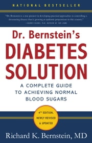 Dr. Bernstein's Diabetes Solution - The Complete Guide to Achieving Normal Blood Sugars ebook by Richard K. Bernstein