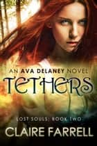 Tethers - Ava Delaney: Lost Souls #2 ebook by Claire Farrell