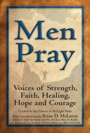 Men Pray - Voices of Strength, Faith, Healing, Hope and Courage ebook by Editors at SkyLight Paths