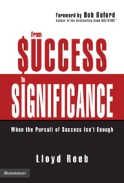 From Success to Significance - When the Pursuit of Success Isn't Enough ebook by Lloyd Reeb,Bob Buford, Author of the Bestselling Book Halftime®