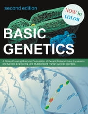 Basic Genetics: A Primer Covering Molecular Composition of Genetic Material, Gene Expression and Genetic Engineering, and Mutations and Human Genetic ebook by Abouelmagd, Ahmed