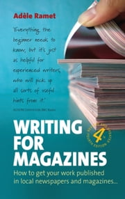 Writing For Magazines (4th Edition) - How to get your work published in local newspapers and magazines ebook by Adèle Ramet