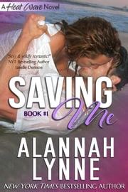 Saving Me (Contemporary Romance) - (Book #1 Heat Wave Series) ebook by Alannah Lynne