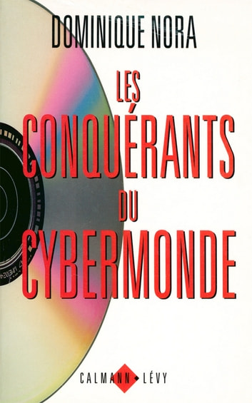 Les Conquérants du cybermonde ebook by Dominique Nora