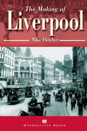 Making of Liverpool ebook by Mike Fletcher