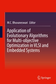 Application of Evolutionary Algorithms for Multi-objective Optimization in VLSI and Embedded Systems ebook by M.C. Bhuvaneswari