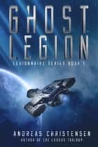 Ghost Legion - Legionnaire Series, #1 ebook by Andreas Christensen