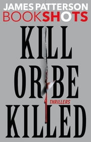 Kill or Be Killed - 4 BookShots Thrillers ebook by James Patterson
