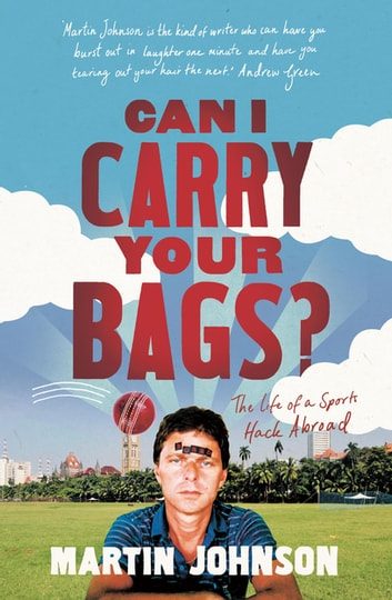Can I Carry Your Bags? - The Life of a Sports Hack Abroad ebook by Martin Johnson