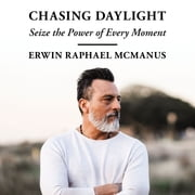 Chasing Daylight - Seize the Power of Every Moment audiobook by Erwin Raphael McManus