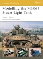 Modelling the M3/M5 Stuart Light Tank ebook by Steven J. Zaloga
