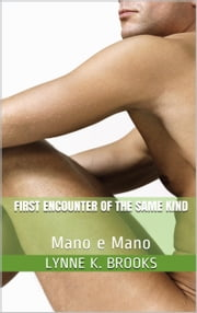 First Encounter of the Same Kind: Mano e Mano ebook by Lynne K. Brooks