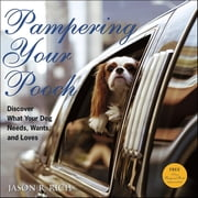 Pampering Your Pooch - Discover What Your Dog Needs, Wants, and Loves ebook by Jason R. Rich