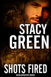 Shots Fired (Delta Detectives/Cage Foster #5) ebook by Stacy Green