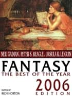 Fantasy: The Best of the Year - 2006 Edition ebook by Neil Gaiman, Gene Wolfe, Theodora Goss,...