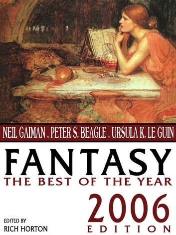 Fantasy: The Best of the Year - 2006 Edition eBook by Neil Gaiman,Gene Wolfe,Theodora Goss,Peter S. Beagle,Richard Parks,Holly Phillips,Matthew Hughes