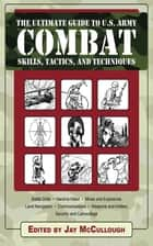 Ultimate Guide to U.S. Army Combat Skills, Tactics, and Techniques ekitaplar by Jay McCullough