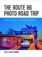 The Route 66 Photo Road Trip: How to Eat, Stay, Play, and Shoot Like a Pro ebook by Rick Sammon, Susan Sammon