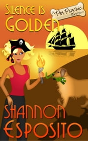 Silence Is Golden - (A Pet Psychic Mystery No. 3) ebook by shannon esposito