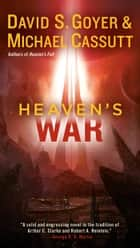 Heaven's War ebook by David S. Goyer, Michael Cassutt