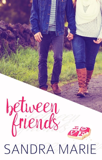Between Friends - Romance for all Seasons, #5 ebook by Sandra Marie
