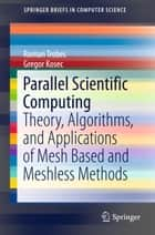 Parallel Scientific Computing - Theory, Algorithms, and Applications of Mesh Based and Meshless Methods ebook by Roman Trobec, Gregor Kosec