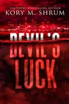 Devil's Luck - A Lou Thorne Thriller, #5 ebook by Kory M. Shrum