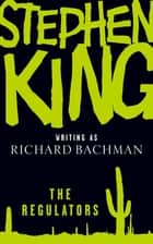 The Regulators ebook by Richard Bachman, Stephen King