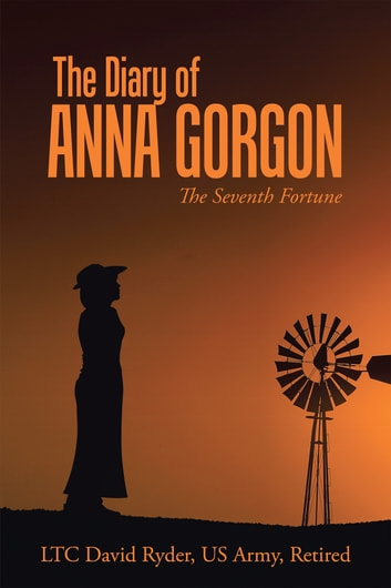 The Diary of Anna Gorgon - The Seventh Fortune ebook by LTC David Ryder US Army Retired