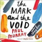 The Mark and the Void audiobook by Paul Murray