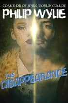 The Disappearance ebook by Philip Wylie