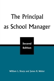 The Principal as School Manager, 2nd ed ebook by William L. Sharp,James K. Walter