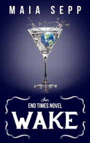 Wake - An End Times Novel ebook by Maia Sepp