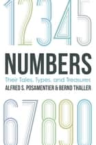 Numbers - Their Tales, Types, and Treasures ebook by Alfred S. Posamentier, Bernd Thaller