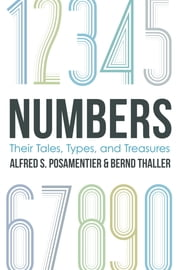 Numbers - Their Tales, Types, and Treasures ebook by Alfred S. Posamentier,Bernd Thaller