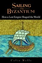 Sailing from Byzantium ebook by Colin Wells