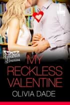 My Reckless Valentine ebook by Olivia Dade