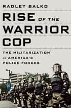 Rise of the Warrior Cop ebook by Radley Balko