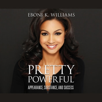 Pretty Powerful - Appearance, Substance, and Success audiobook by Eboni K. Williams,Eboni K. Williams