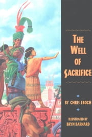 The Well of Sacrifice ebook by Chris Eboch,Bryn Barnard