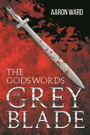 The Godswords: The Grey Blade ebook by Aaron Ward