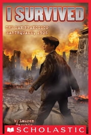 I Survived #5: I Survived the San Francisco Earthquake, 1906 ebook by Lauren Tarshis,Scott Dawson